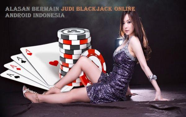 Alasan Bermain Judi Blackjack Online Android Indonesia